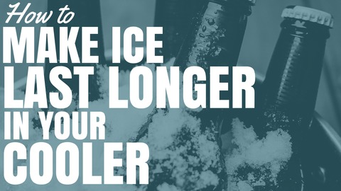 How To Make Ice Last Longer In A Cooler