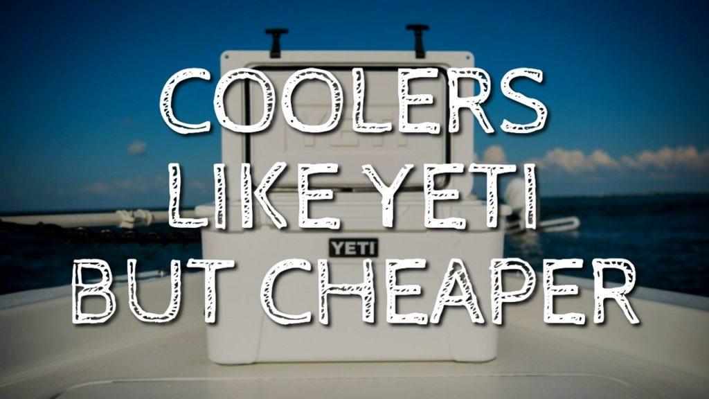 Coolers Like Yeti But Cheaper