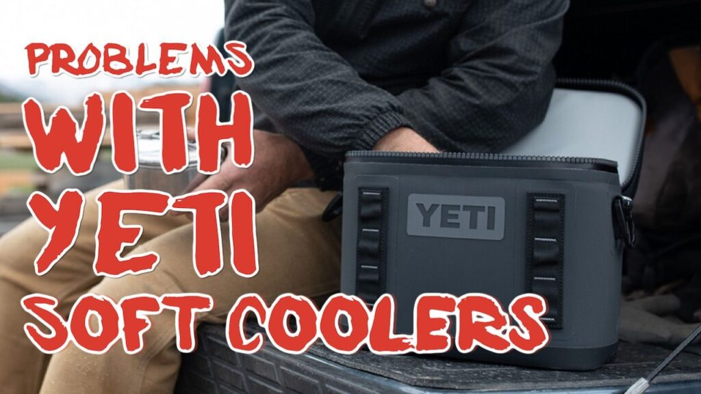 Problems With Yeti Soft Sided Coolers