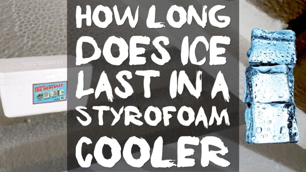 how long does ice last in a styrofoam cooler
