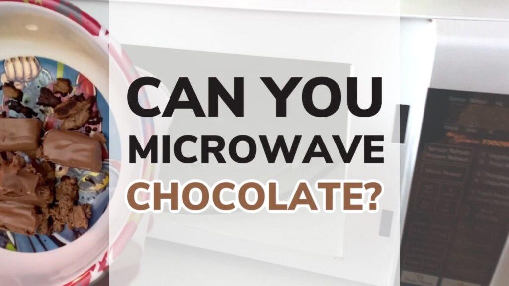 Can You Microwave Chocolate?