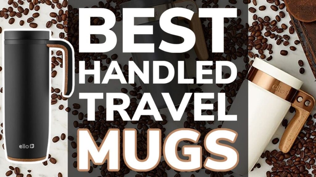 10 Best Travel Coffee Mugs With Handles: Get a Good Grip On Your Coffee