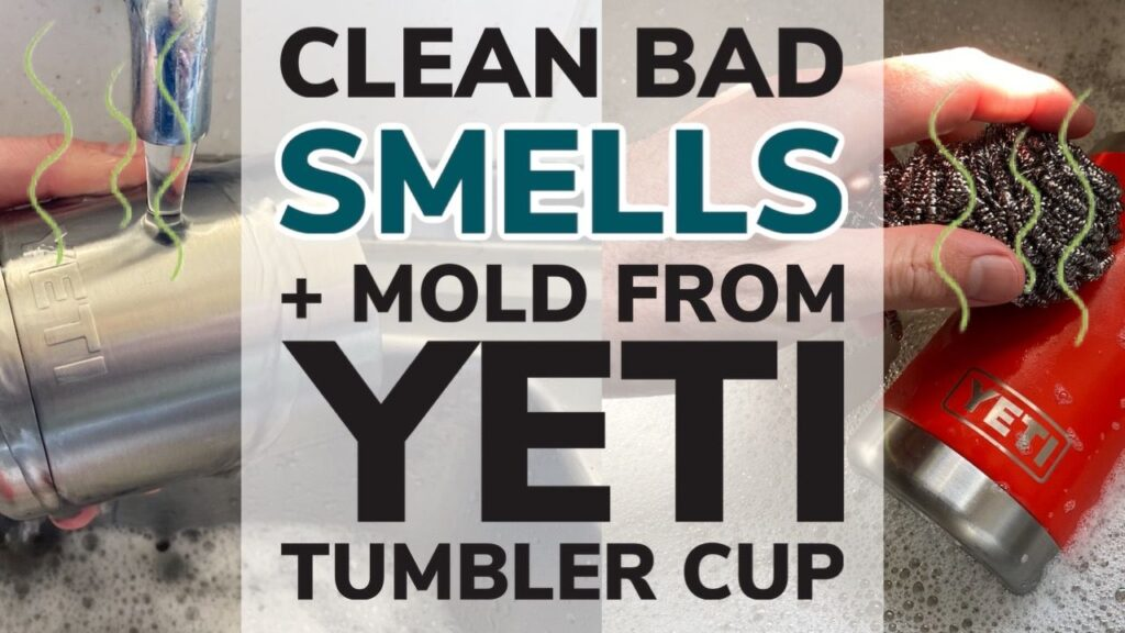 Easy Ways To Clean Bad Smells and Mold From A Yeti Tumbler Cup