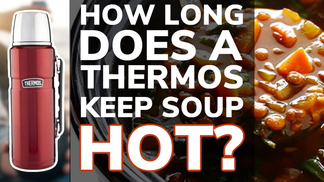 How Long Does a Thermos Keep Soup Hot?