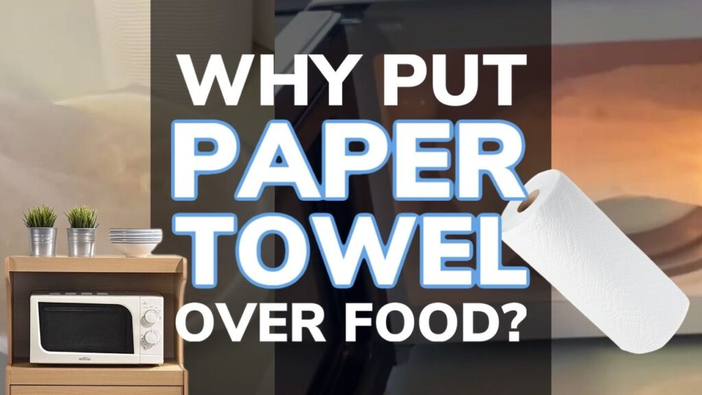 Why Put a Paper Towel Over Food In The Microwave? Benefits - Hunting  Waterfalls