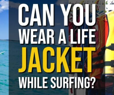 Can You Wear a Life Jacket While Surfing?